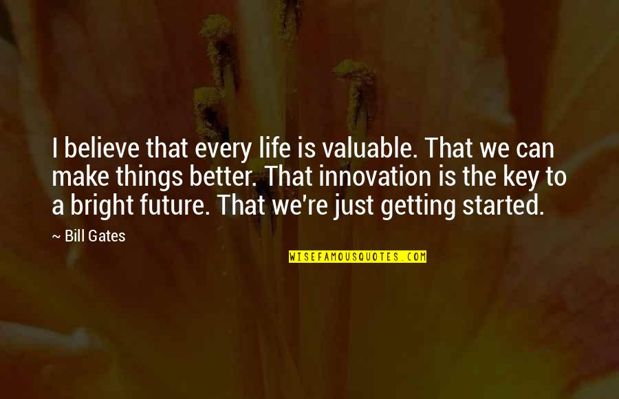 Getting Started Quotes By Bill Gates: I believe that every life is valuable. That