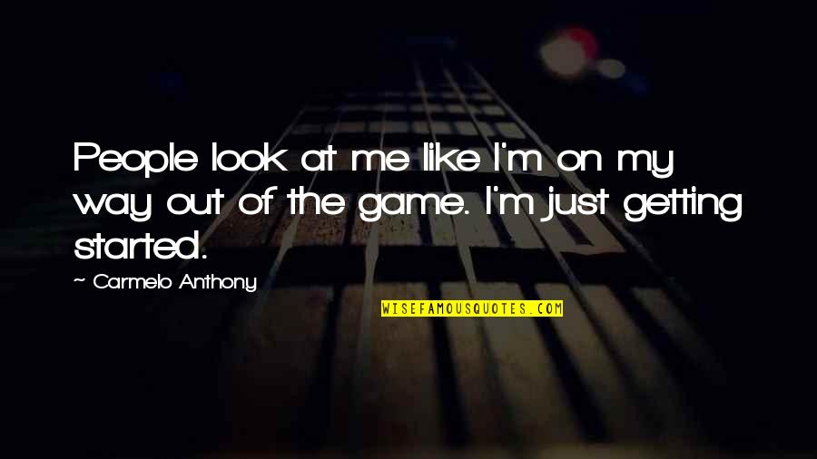 Getting Started Quotes By Carmelo Anthony: People look at me like I'm on my