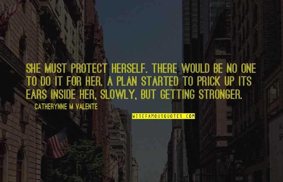 Getting Started Quotes By Catherynne M Valente: She must protect herself. There would be no