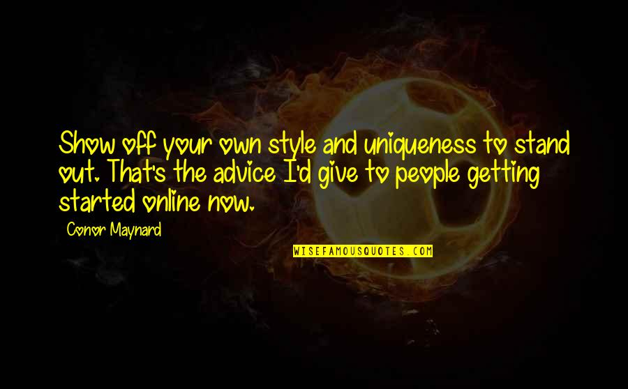 Getting Started Quotes By Conor Maynard: Show off your own style and uniqueness to