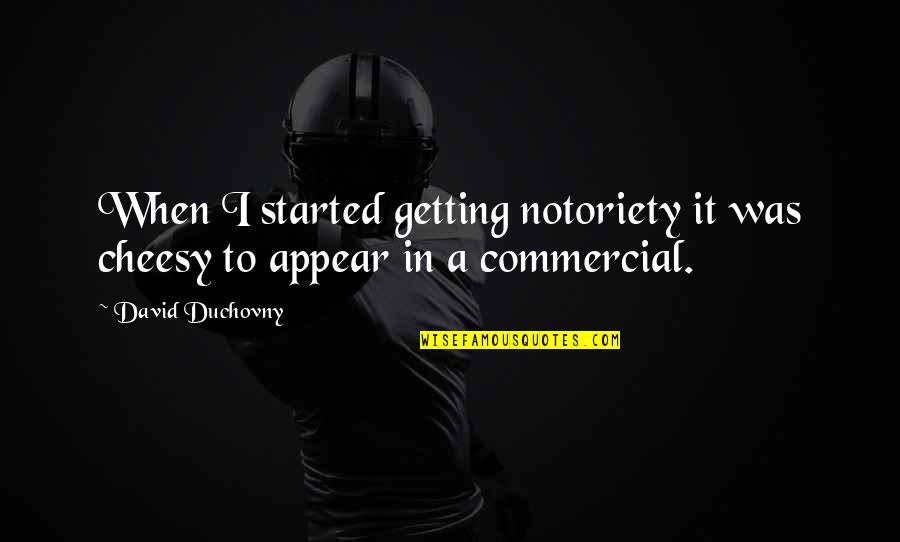Getting Started Quotes By David Duchovny: When I started getting notoriety it was cheesy