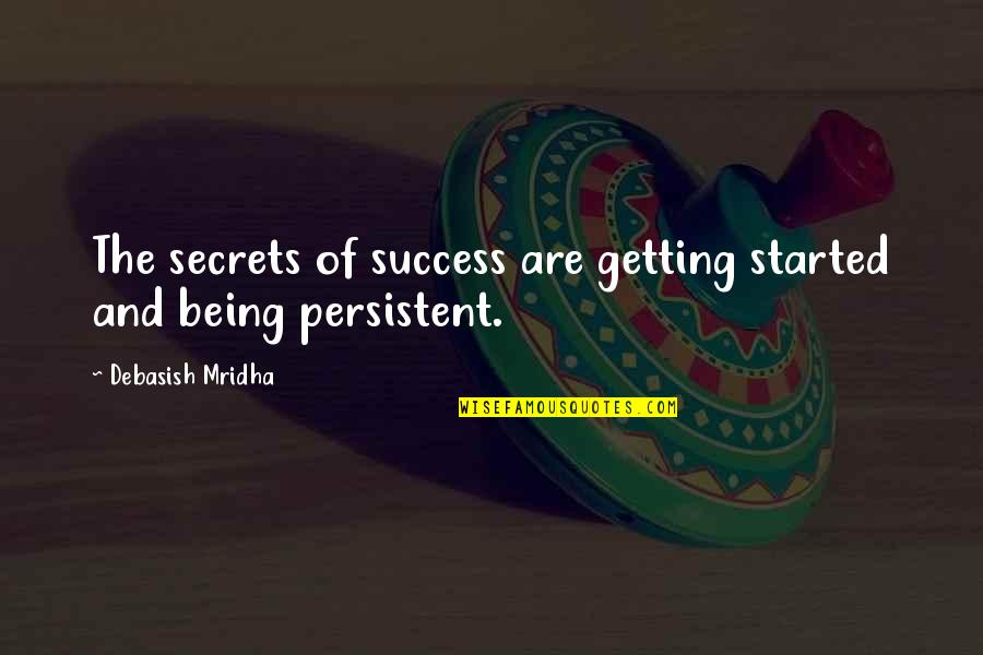 Getting Started Quotes By Debasish Mridha: The secrets of success are getting started and