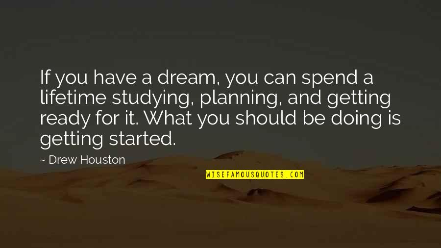 Getting Started Quotes By Drew Houston: If you have a dream, you can spend
