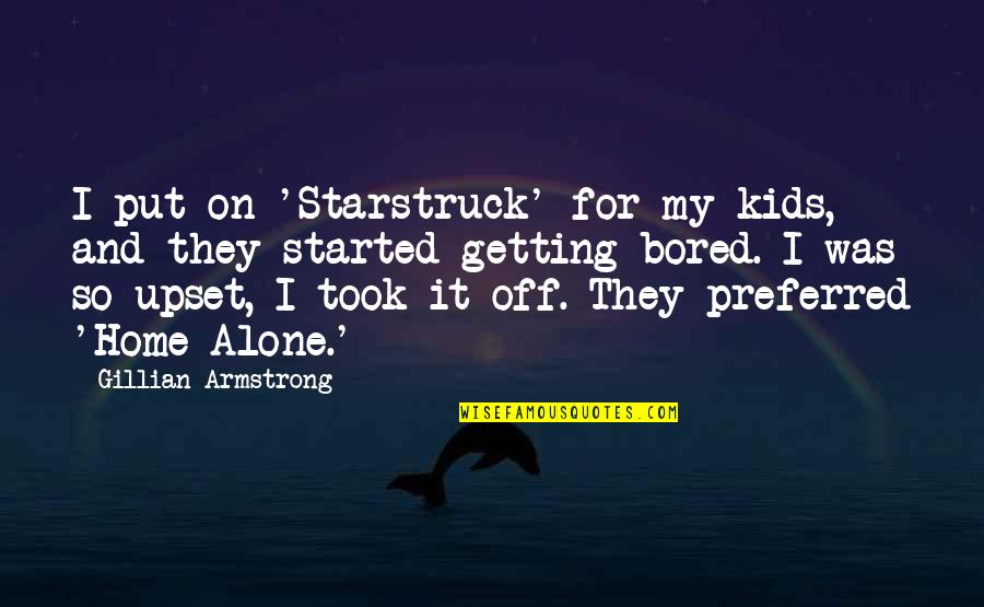 Getting Started Quotes By Gillian Armstrong: I put on 'Starstruck' for my kids, and