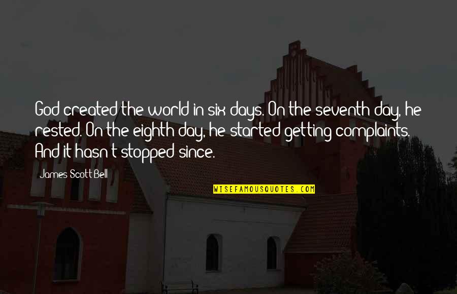 Getting Started Quotes By James Scott Bell: God created the world in six days. On