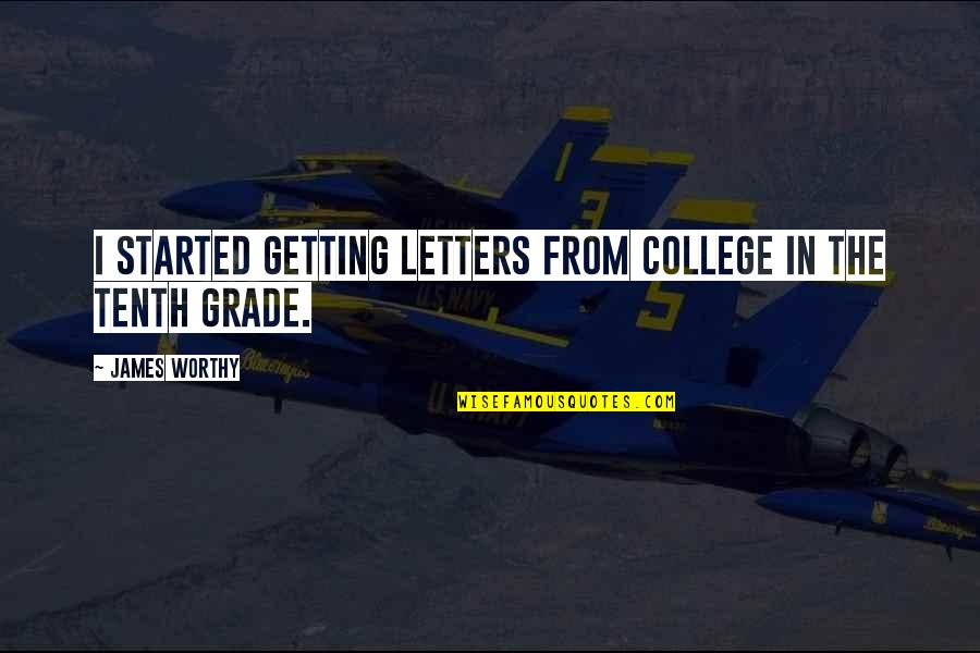 Getting Started Quotes By James Worthy: I started getting letters from college in the