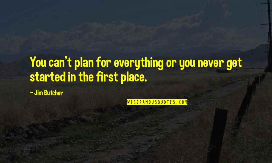 Getting Started Quotes By Jim Butcher: You can't plan for everything or you never