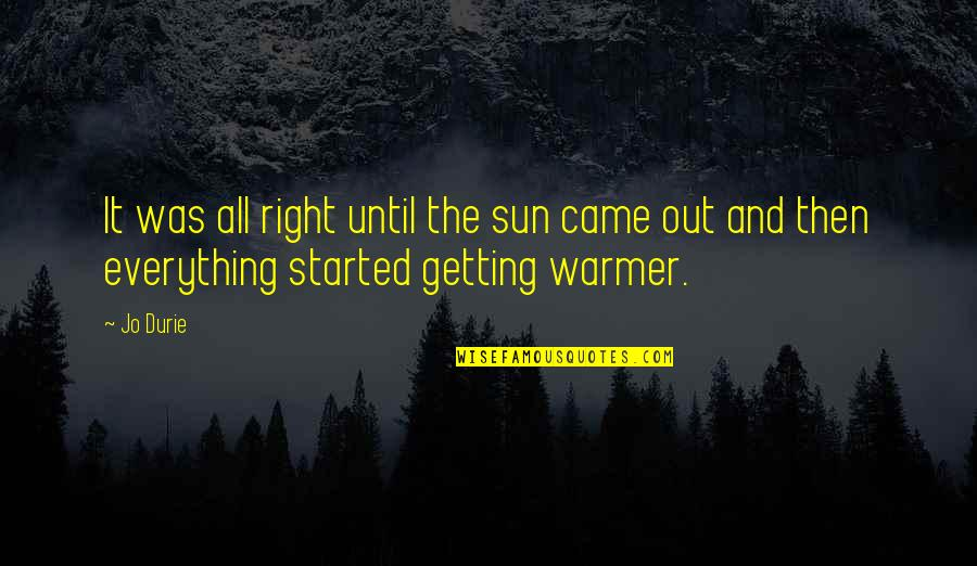 Getting Started Quotes By Jo Durie: It was all right until the sun came