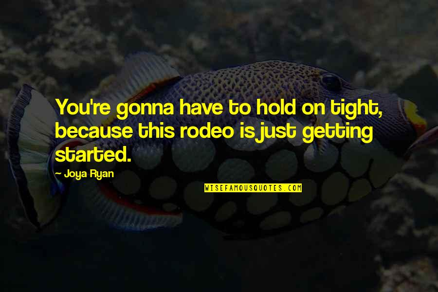 Getting Started Quotes By Joya Ryan: You're gonna have to hold on tight, because