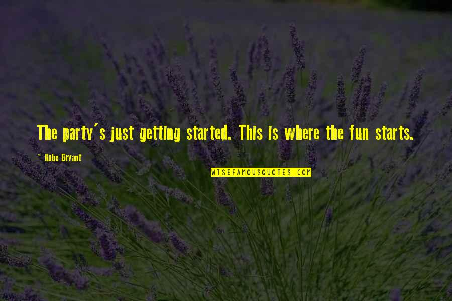 Getting Started Quotes By Kobe Bryant: The party's just getting started. This is where