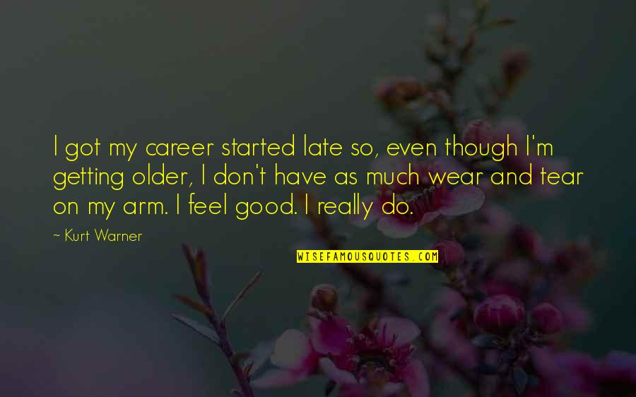 Getting Started Quotes By Kurt Warner: I got my career started late so, even