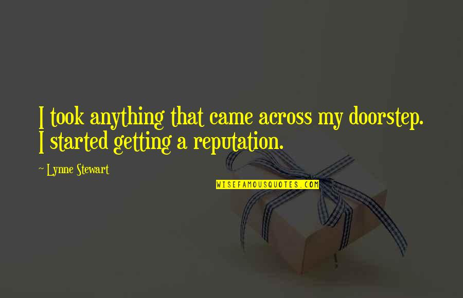 Getting Started Quotes By Lynne Stewart: I took anything that came across my doorstep.