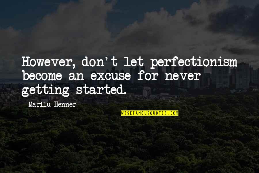 Getting Started Quotes By Marilu Henner: However, don't let perfectionism become an excuse for
