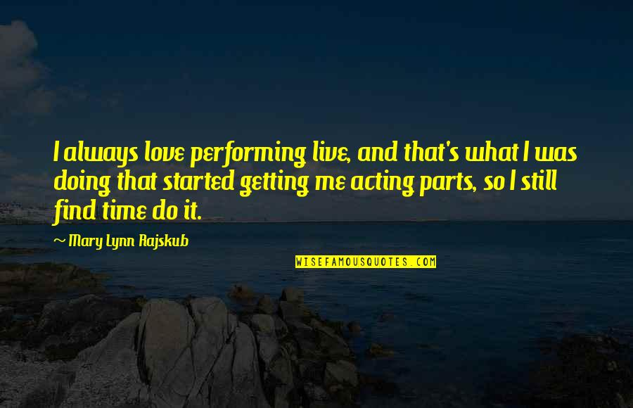Getting Started Quotes By Mary Lynn Rajskub: I always love performing live, and that's what