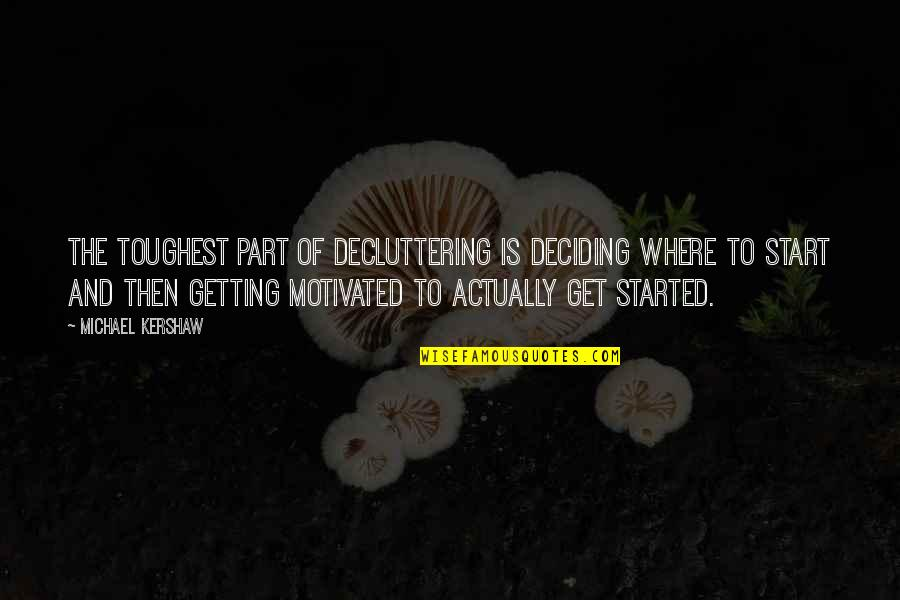 Getting Started Quotes By Michael Kershaw: The toughest part of decluttering is deciding where