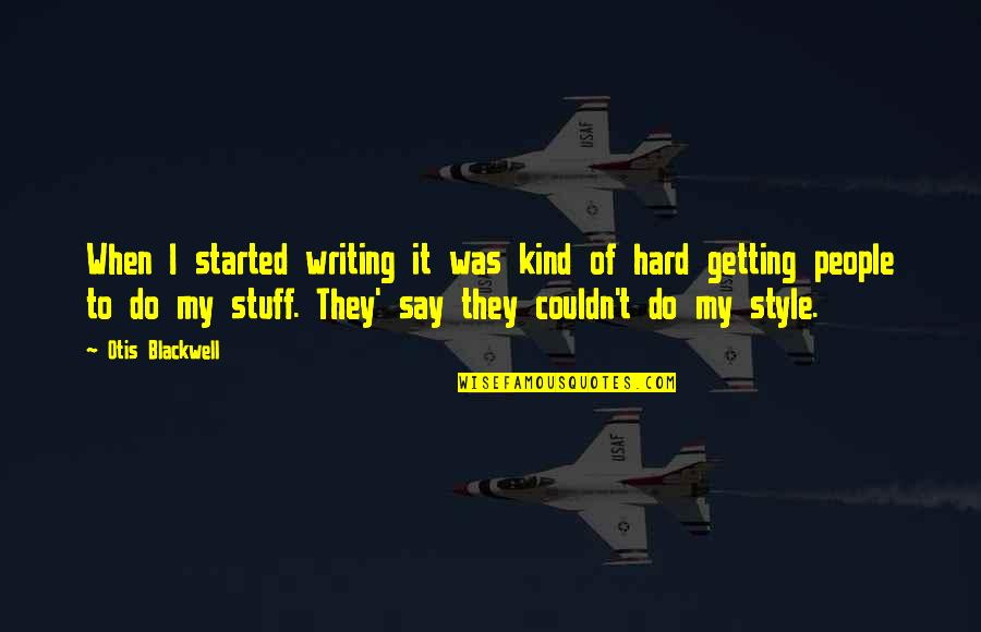 Getting Started Quotes By Otis Blackwell: When I started writing it was kind of