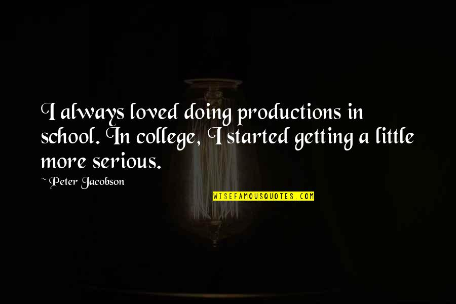 Getting Started Quotes By Peter Jacobson: I always loved doing productions in school. In