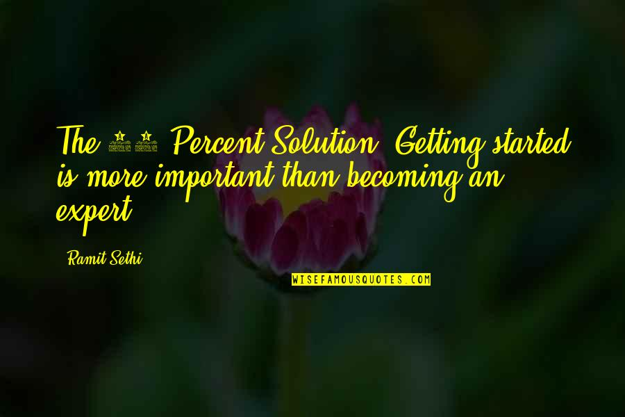 Getting Started Quotes By Ramit Sethi: The 85 Percent Solution: Getting started is more