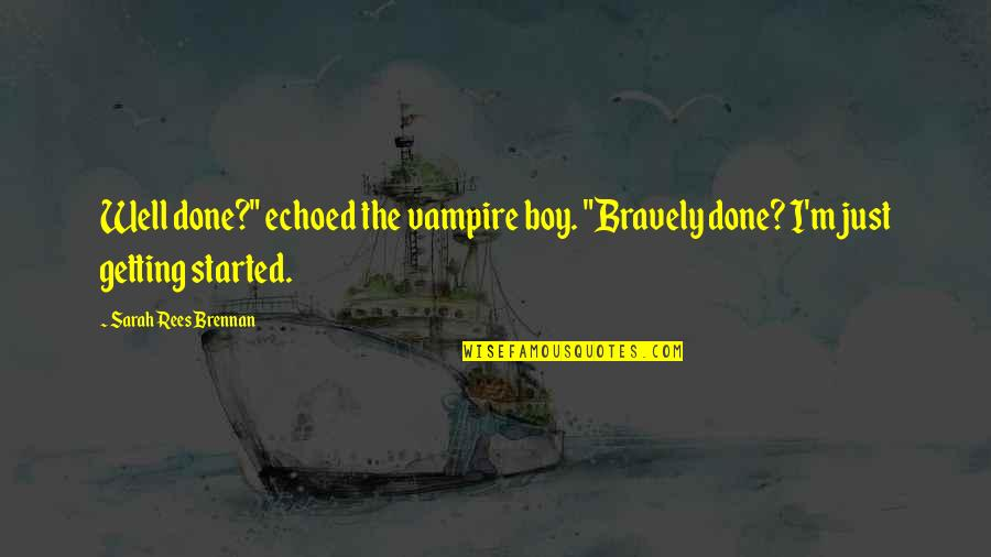 "Getting Started Quotes By Sarah Rees Brennan: Well done?"" echoed the vampire boy. ""Bravely done?"