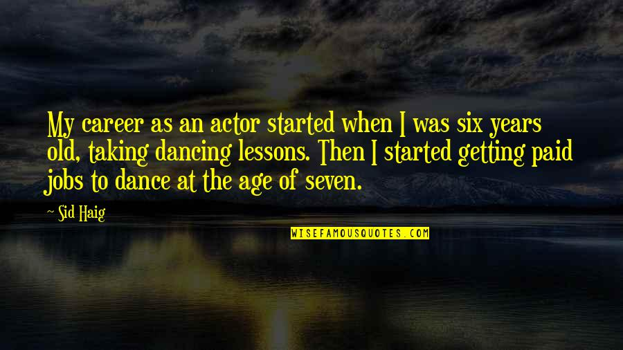 Getting Started Quotes By Sid Haig: My career as an actor started when I