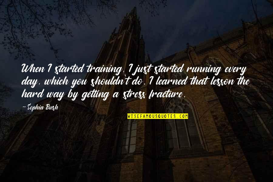 Getting Started Quotes By Sophia Bush: When I started training, I just started running