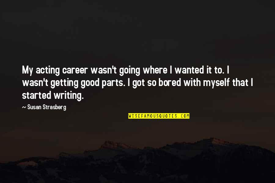 Getting Started Quotes By Susan Strasberg: My acting career wasn't going where I wanted