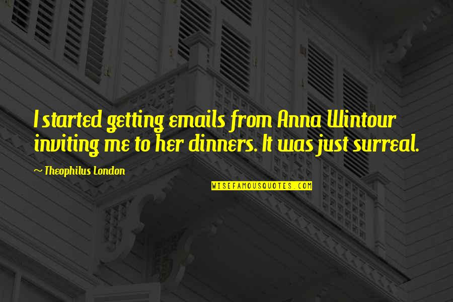 Getting Started Quotes By Theophilus London: I started getting emails from Anna Wintour inviting