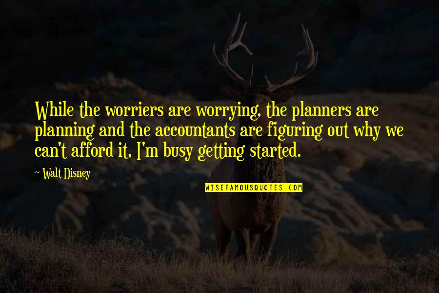 Getting Started Quotes By Walt Disney: While the worriers are worrying, the planners are