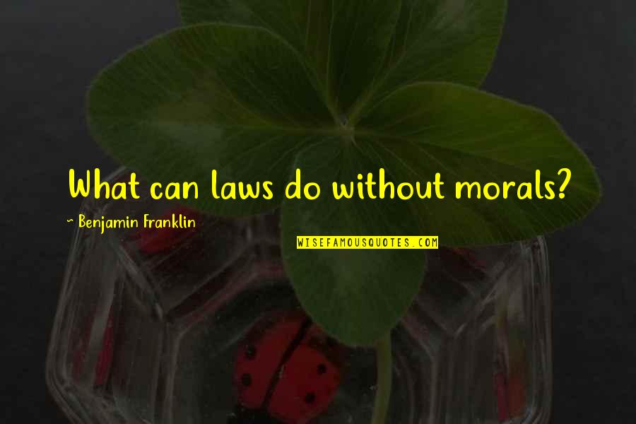 Getting Tattooed Quotes By Benjamin Franklin: What can laws do without morals?
