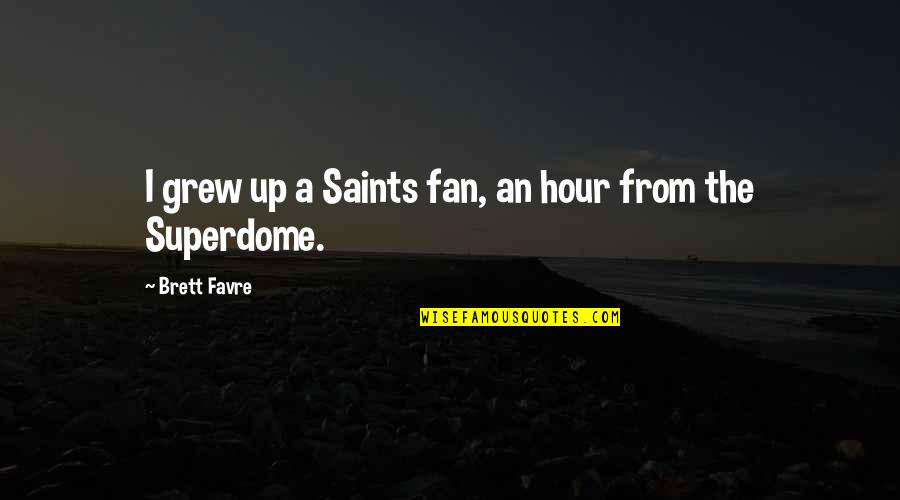 Getting The Weekend Started Quotes By Brett Favre: I grew up a Saints fan, an hour