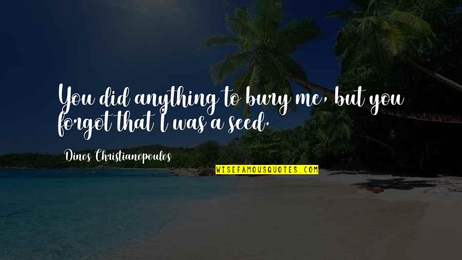 Getting The Weekend Started Quotes By Dinos Christianopoulos: You did anything to bury me, but you