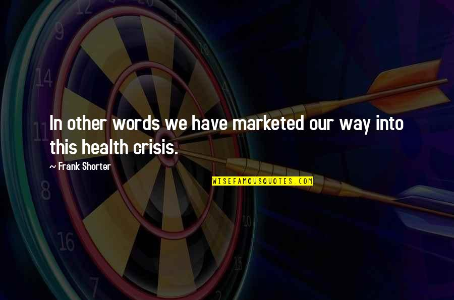 Getting The Weekend Started Quotes By Frank Shorter: In other words we have marketed our way
