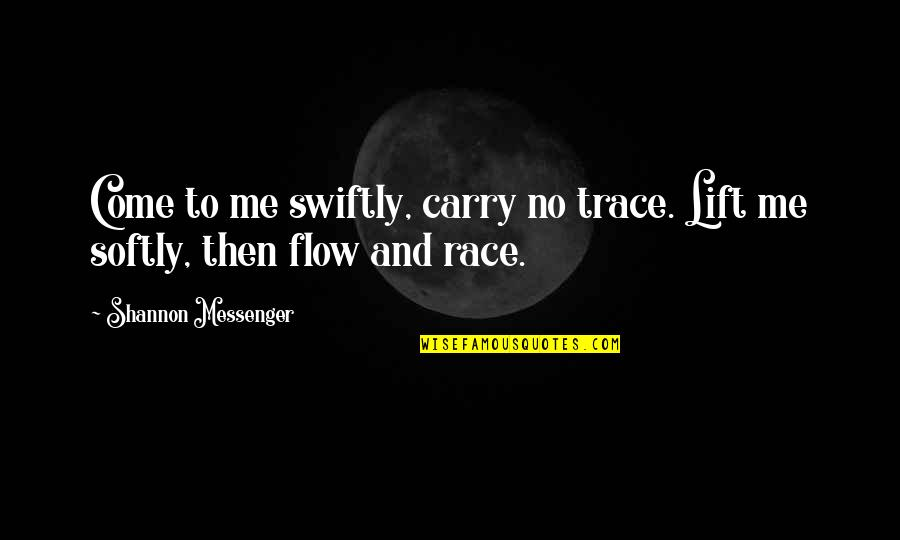 Getting The Weekend Started Quotes By Shannon Messenger: Come to me swiftly, carry no trace. Lift