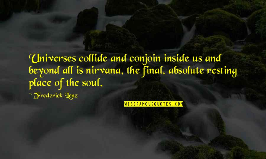 Getting Through Suicidal Thoughts Quotes By Frederick Lenz: Universes collide and conjoin inside us and beyond