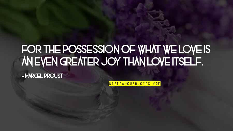Getting Through Suicidal Thoughts Quotes By Marcel Proust: For the possession of what we love is