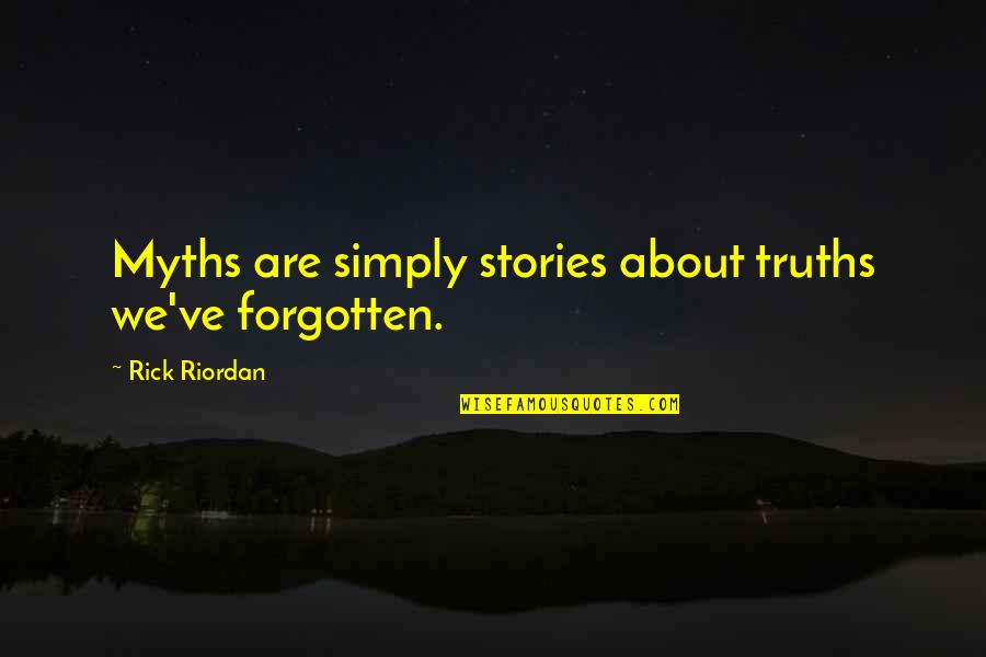 Getting Through Suicidal Thoughts Quotes By Rick Riordan: Myths are simply stories about truths we've forgotten.