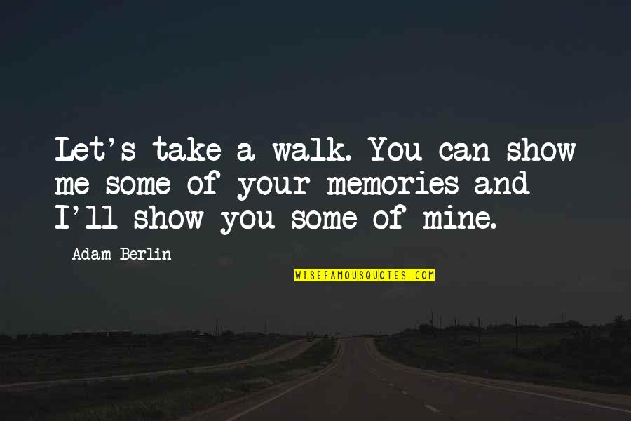 Getting To Know Someone Quotes By Adam Berlin: Let's take a walk. You can show me