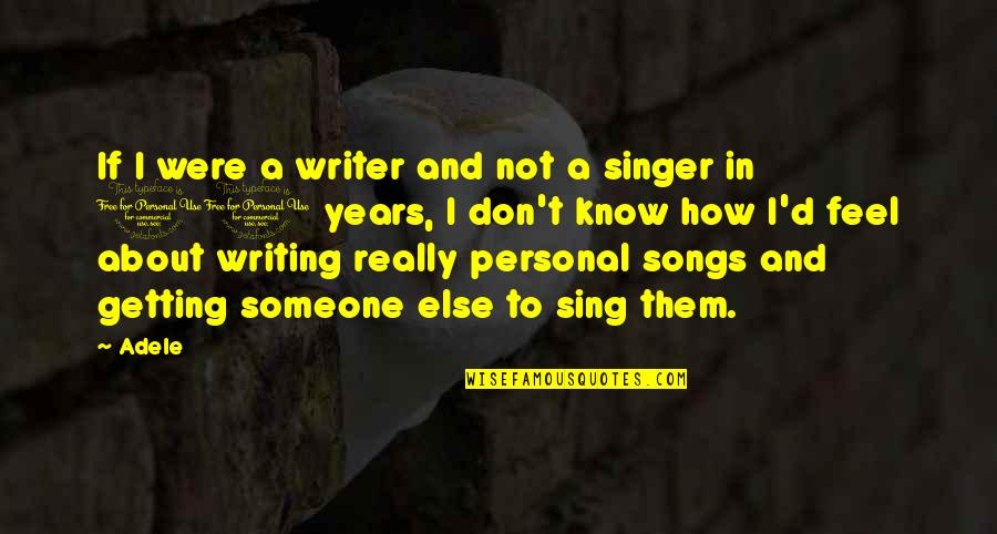 Getting To Know Someone Quotes By Adele: If I were a writer and not a