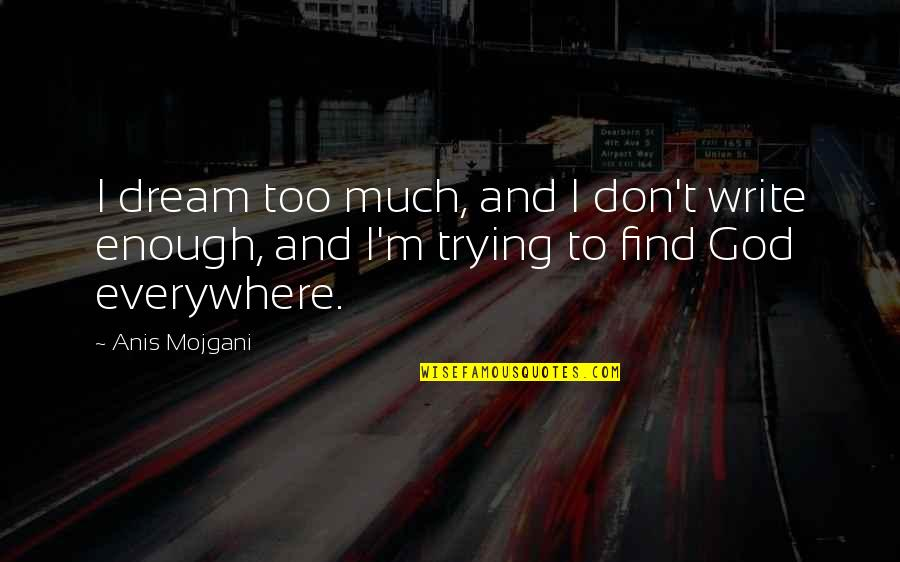 Getting To Know Someone Quotes By Anis Mojgani: I dream too much, and I don't write