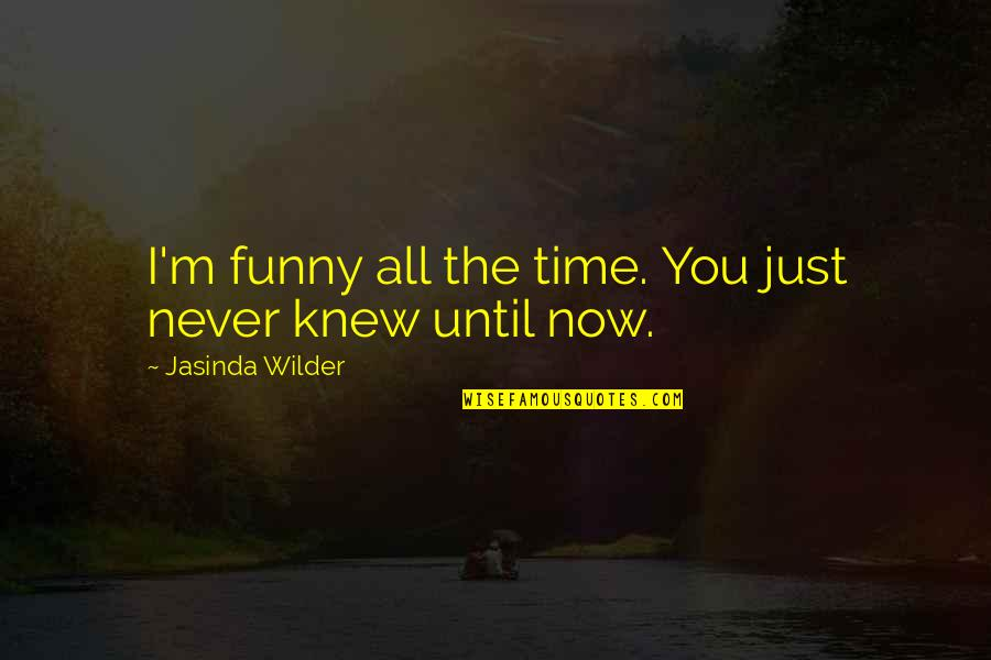 Getting To Know Someone Quotes By Jasinda Wilder: I'm funny all the time. You just never