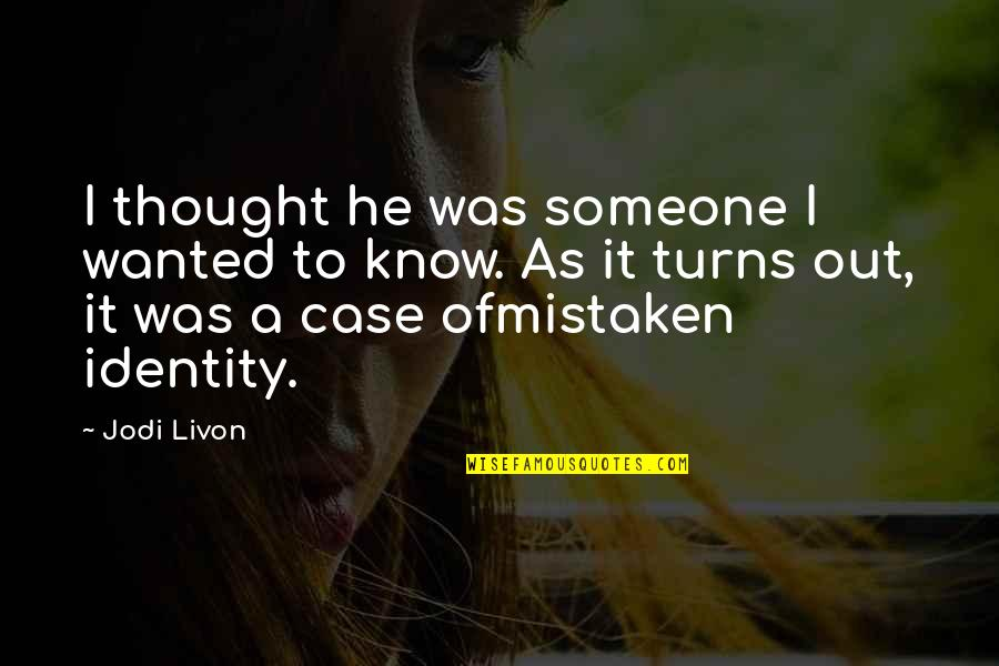 Getting To Know Someone Quotes By Jodi Livon: I thought he was someone I wanted to