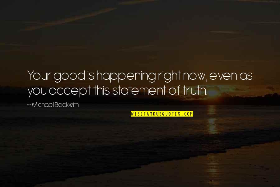 Getting To Know Someone Quotes By Michael Beckwith: Your good is happening right now, even as