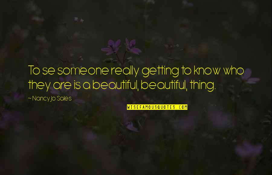 Getting To Know Someone Quotes By Nancy Jo Sales: To se someone really getting to know who