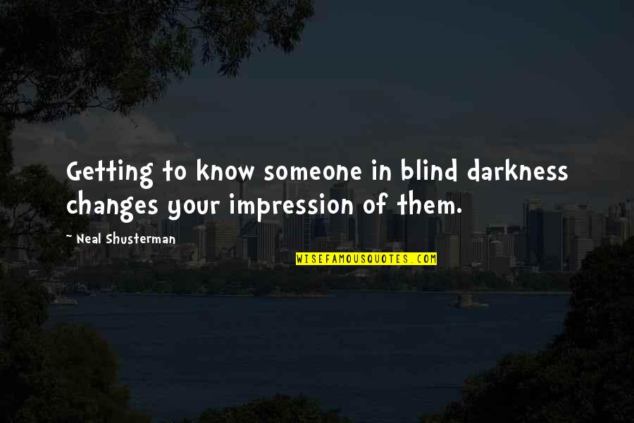 Getting To Know Someone Quotes By Neal Shusterman: Getting to know someone in blind darkness changes