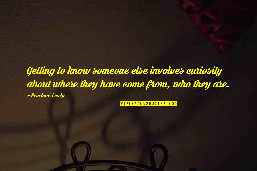 Getting To Know Someone Quotes By Penelope Lively: Getting to know someone else involves curiosity about