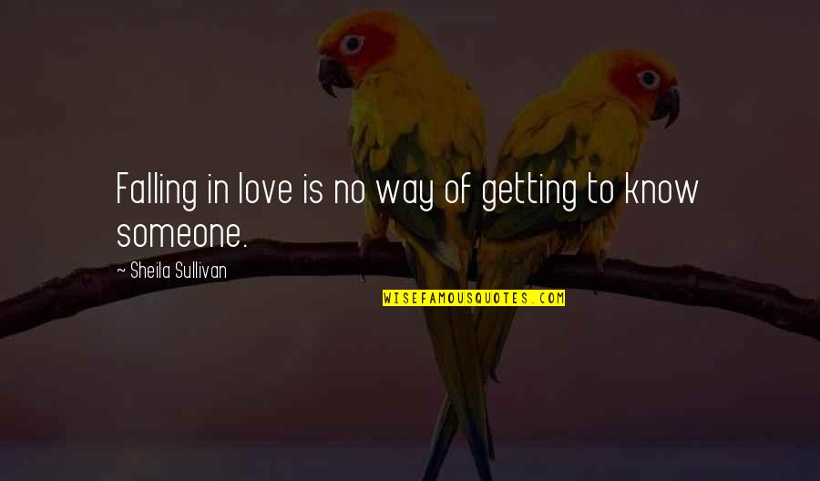 Getting To Know Someone Quotes By Sheila Sullivan: Falling in love is no way of getting