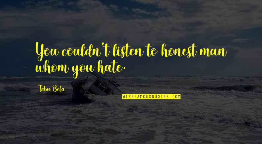 Getting To Know Someone Quotes By Toba Beta: You couldn't listen to honest man whom you