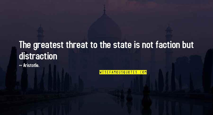 Getting Under People's Skin Quotes By Aristotle.: The greatest threat to the state is not