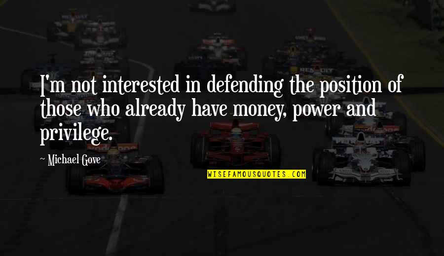 Getting Under People's Skin Quotes By Michael Gove: I'm not interested in defending the position of