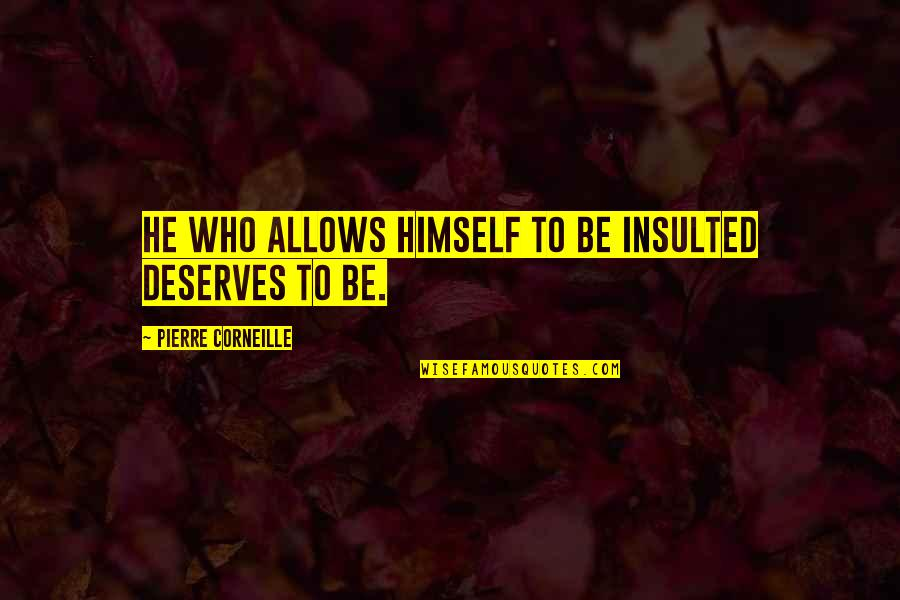 Getting Under People's Skin Quotes By Pierre Corneille: He who allows himself to be insulted deserves